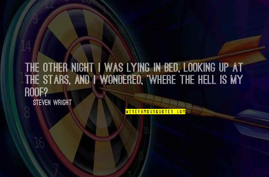 The Night And Stars Quotes By Steven Wright: The other night I was lying in bed,