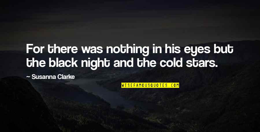 The Night And Stars Quotes By Susanna Clarke: For there was nothing in his eyes but