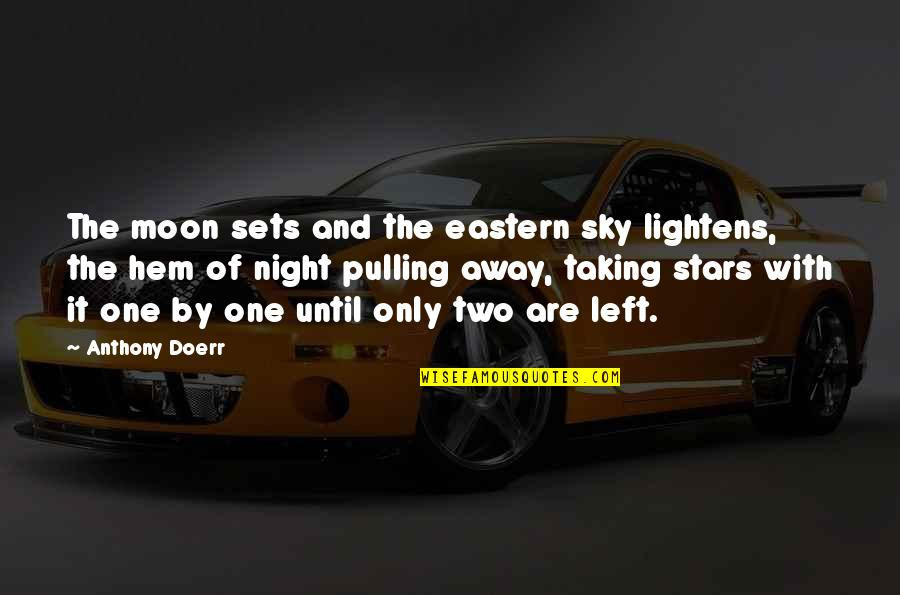 The Night Sky And Stars Quotes By Anthony Doerr: The moon sets and the eastern sky lightens,