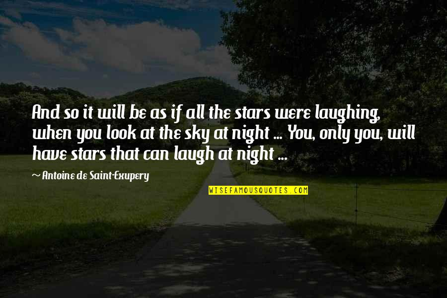 The Night Sky And Stars Quotes By Antoine De Saint-Exupery: And so it will be as if all