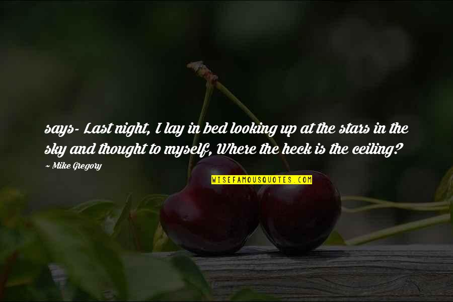 The Night Sky And Stars Quotes By Mike Gregory: says- Last night, I lay in bed looking