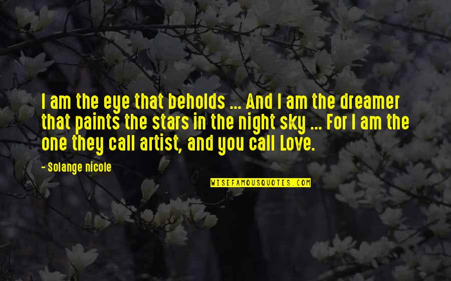 The Night Sky And Stars Quotes By Solange Nicole: I am the eye that beholds ... And