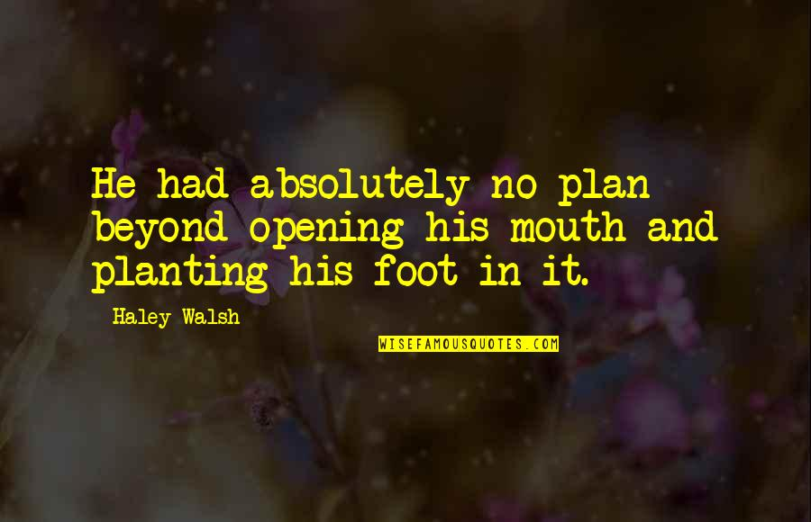 The Norns Quotes By Haley Walsh: He had absolutely no plan beyond opening his