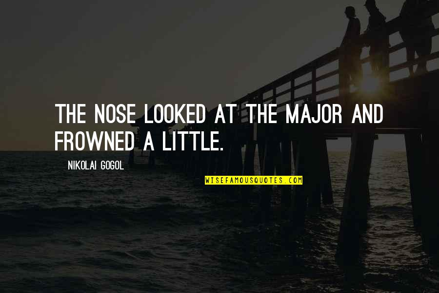 The Nose Gogol Quotes By Nikolai Gogol: The nose looked at the Major and frowned