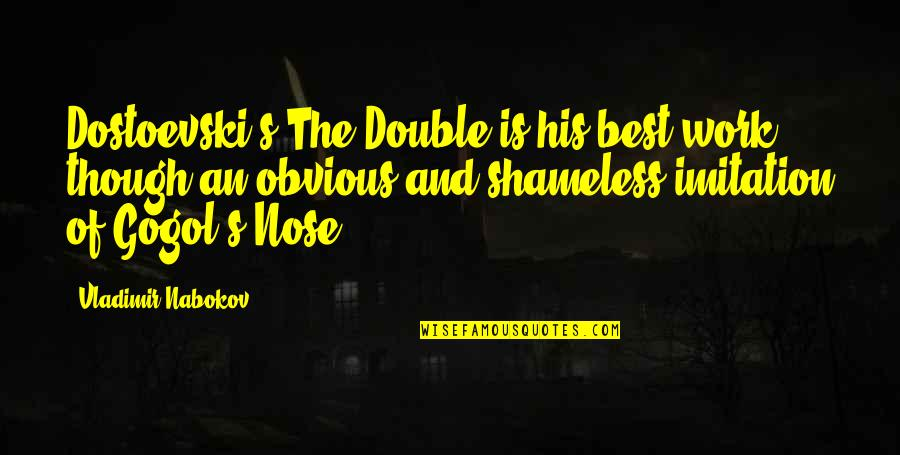 The Nose Gogol Quotes By Vladimir Nabokov: Dostoevski's The Double is his best work though