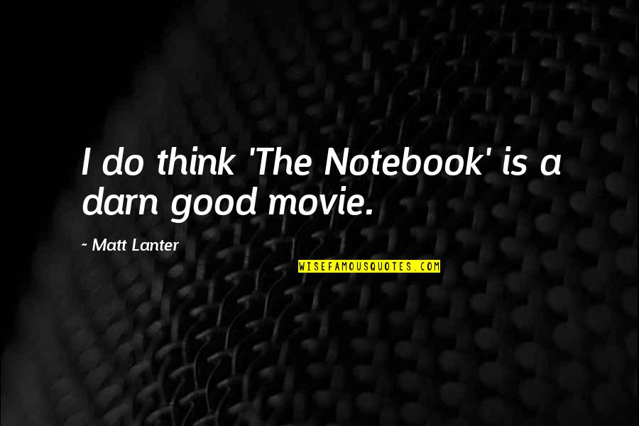 The Notebook Movie Quotes By Matt Lanter: I do think 'The Notebook' is a darn