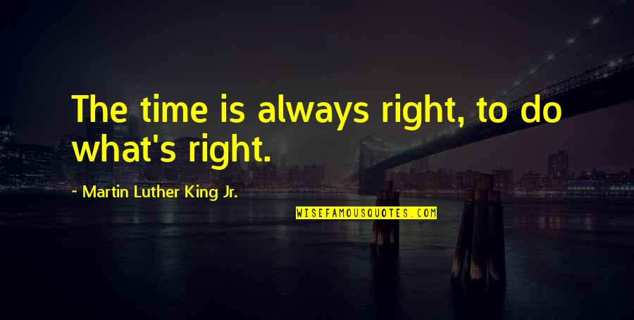 The Novel Frankenstein Quotes By Martin Luther King Jr.: The time is always right, to do what's
