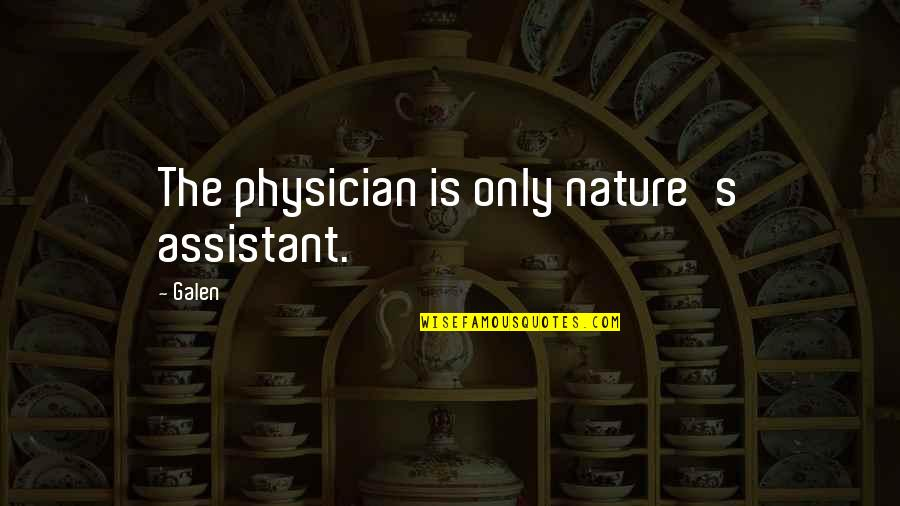 The Novel Speak Quotes By Galen: The physician is only nature's assistant.