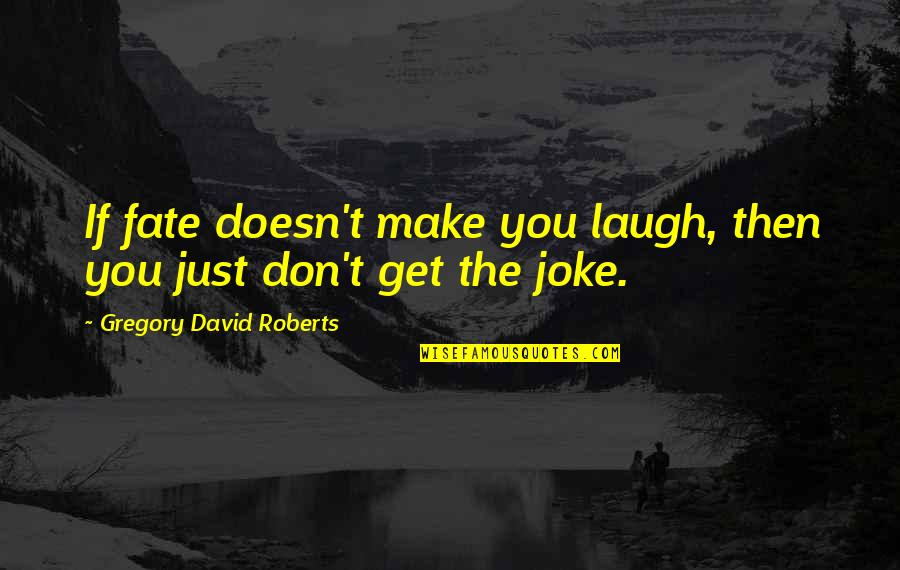The Novel Speak Quotes By Gregory David Roberts: If fate doesn't make you laugh, then you