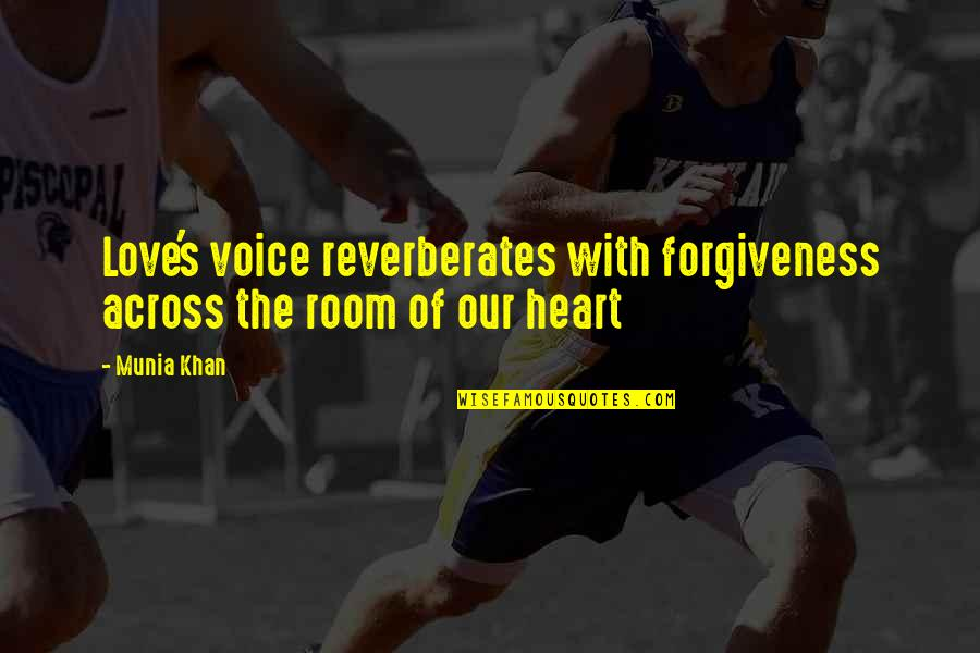 The Novel Speak Quotes By Munia Khan: Love's voice reverberates with forgiveness across the room