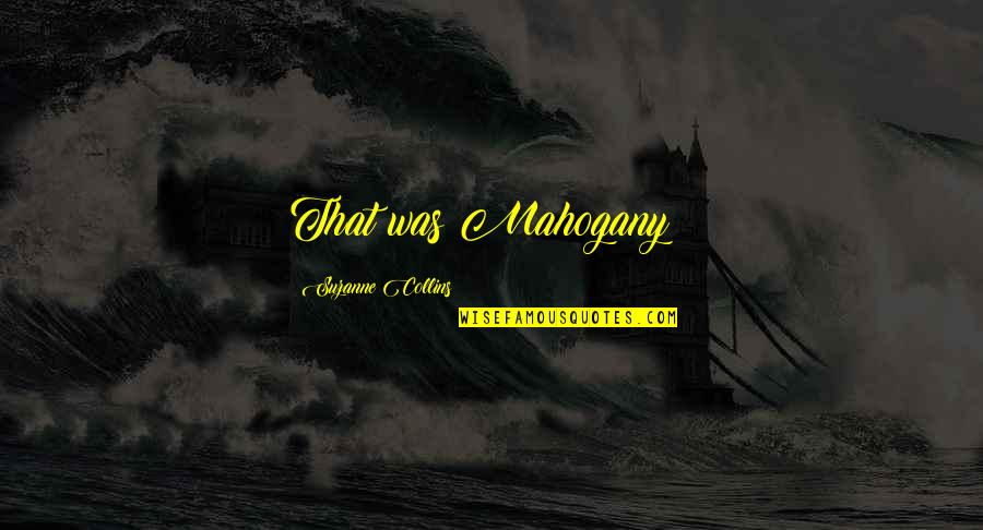 The Novel Speak Quotes By Suzanne Collins: That was Mahogany!!