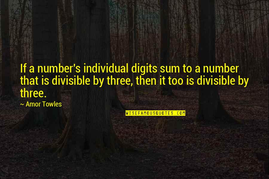 The Number Three Quotes By Amor Towles: If a number's individual digits sum to a