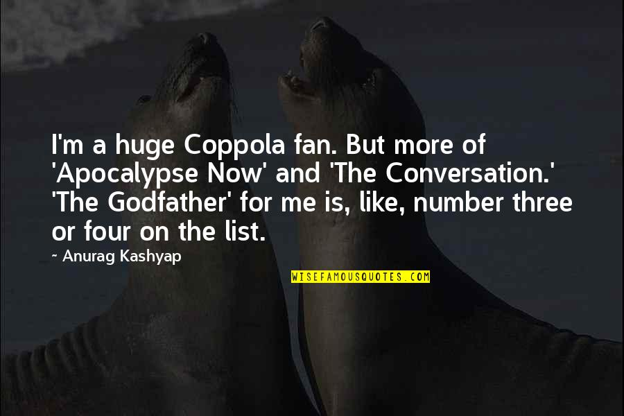 The Number Three Quotes By Anurag Kashyap: I'm a huge Coppola fan. But more of