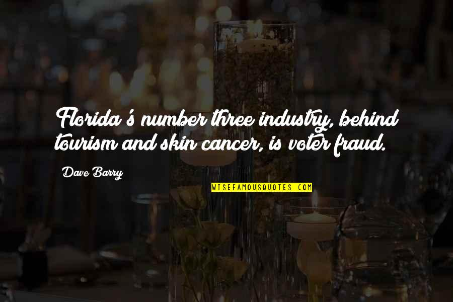 The Number Three Quotes By Dave Barry: Florida's number three industry, behind tourism and skin