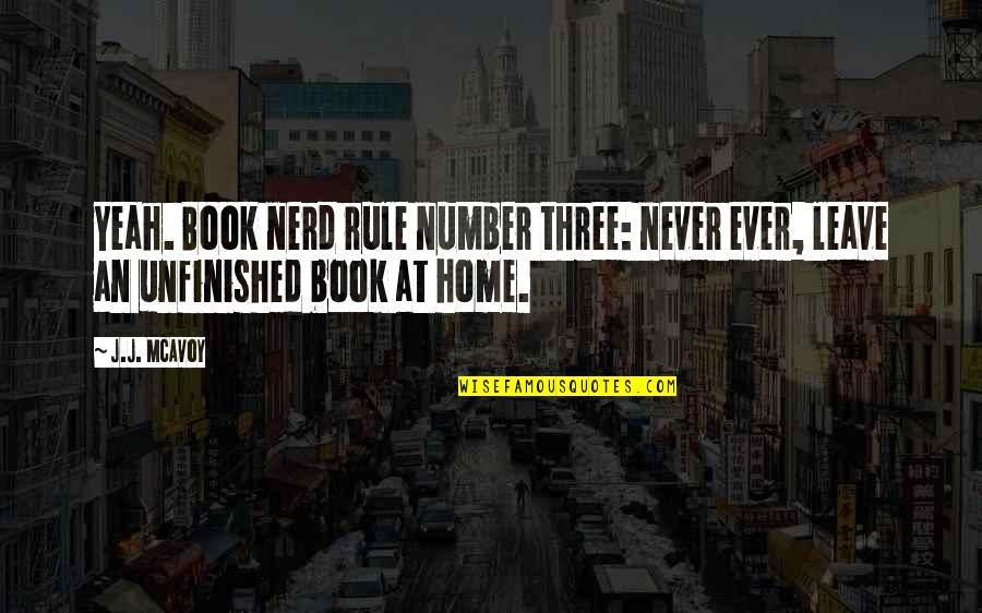 The Number Three Quotes By J.J. McAvoy: Yeah. Book nerd rule number three: never ever,