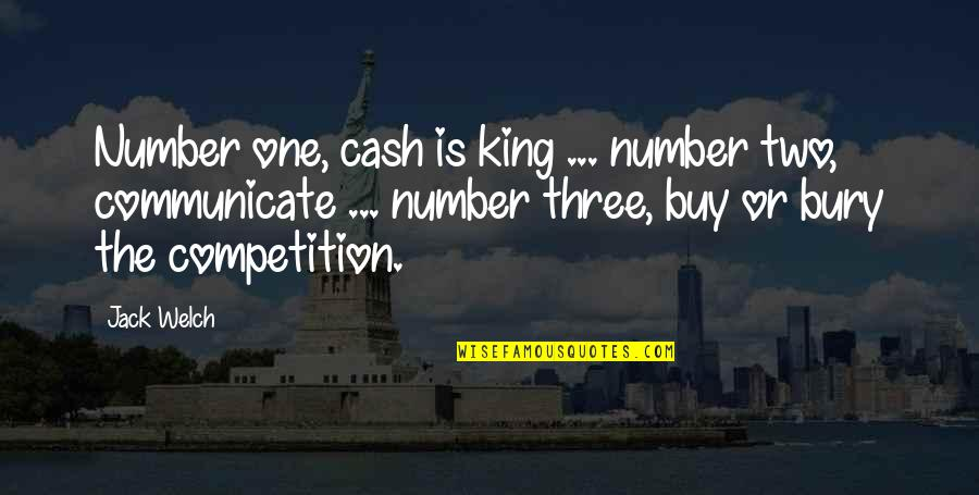 The Number Three Quotes By Jack Welch: Number one, cash is king ... number two,
