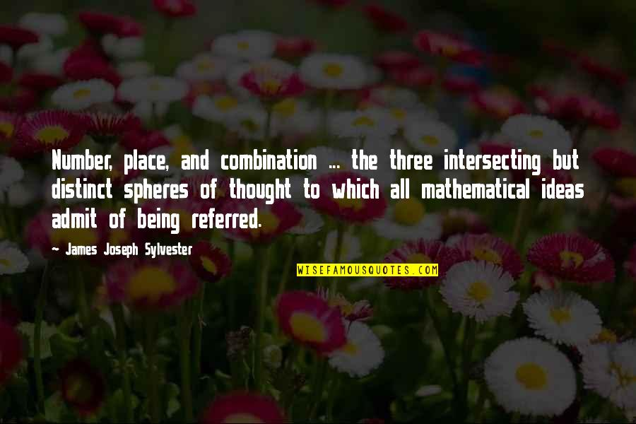 The Number Three Quotes By James Joseph Sylvester: Number, place, and combination ... the three intersecting