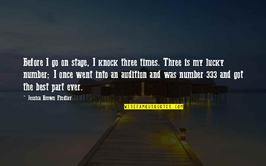 The Number Three Quotes By Jessica Brown Findlay: Before I go on stage, I knock three