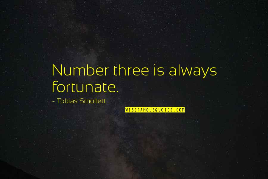 The Number Three Quotes By Tobias Smollett: Number three is always fortunate.
