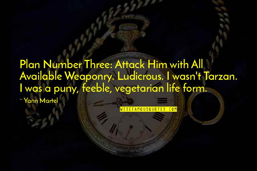 The Number Three Quotes By Yann Martel: Plan Number Three: Attack Him with All Available