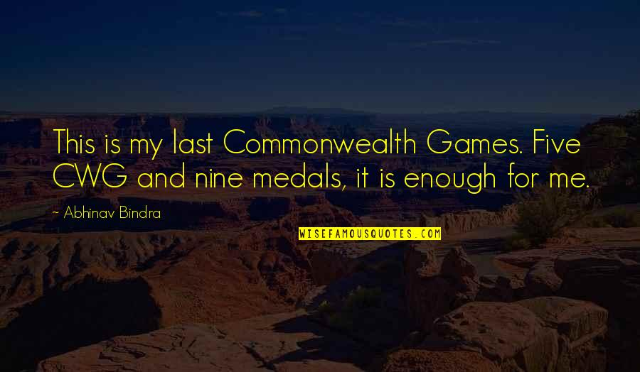 The Odyssey Lotus Eaters Quotes By Abhinav Bindra: This is my last Commonwealth Games. Five CWG