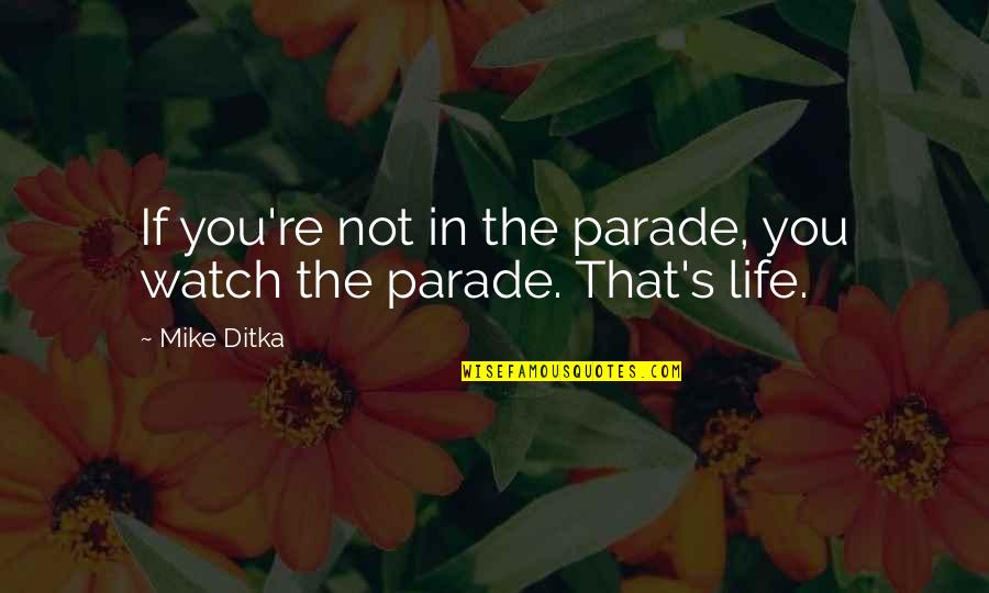 The Odyssey Lotus Eaters Quotes By Mike Ditka: If you're not in the parade, you watch