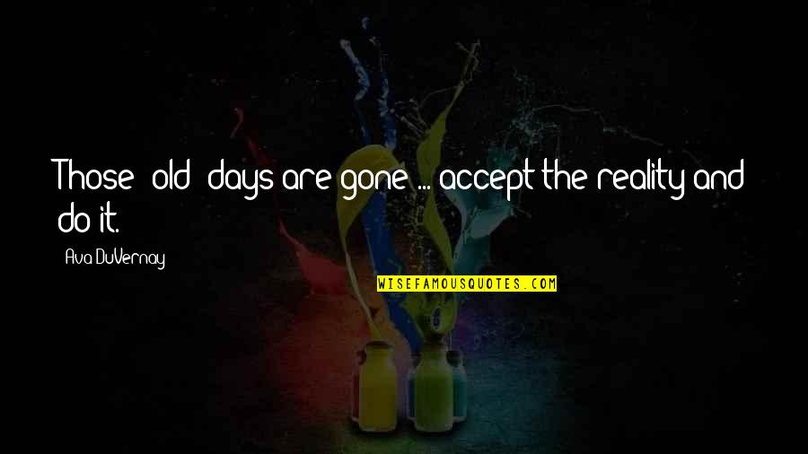 The Old Days Quotes By Ava DuVernay: Those [old] days are gone ... accept the