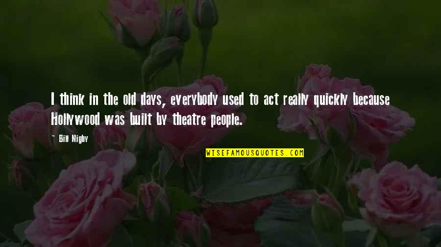 The Old Days Quotes By Bill Nighy: I think in the old days, everybody used