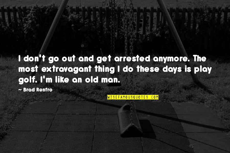 The Old Days Quotes By Brad Renfro: I don't go out and get arrested anymore.