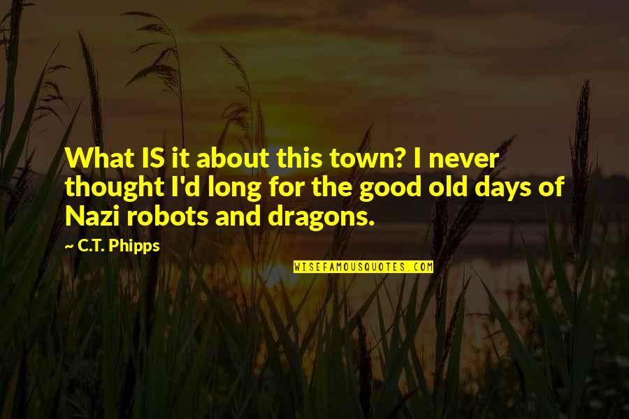 The Old Days Quotes By C.T. Phipps: What IS it about this town? I never