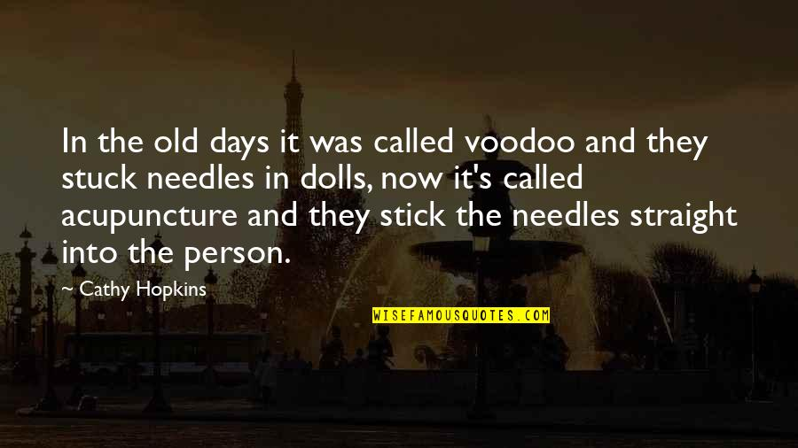 The Old Days Quotes By Cathy Hopkins: In the old days it was called voodoo