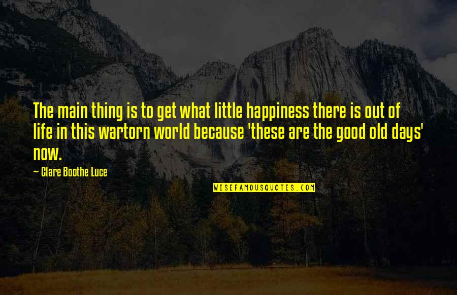 The Old Days Quotes By Clare Boothe Luce: The main thing is to get what little