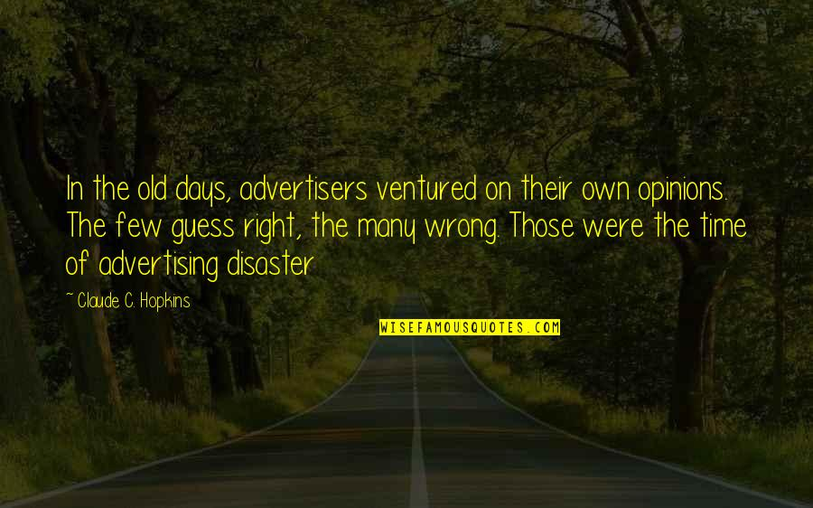 The Old Days Quotes By Claude C. Hopkins: In the old days, advertisers ventured on their