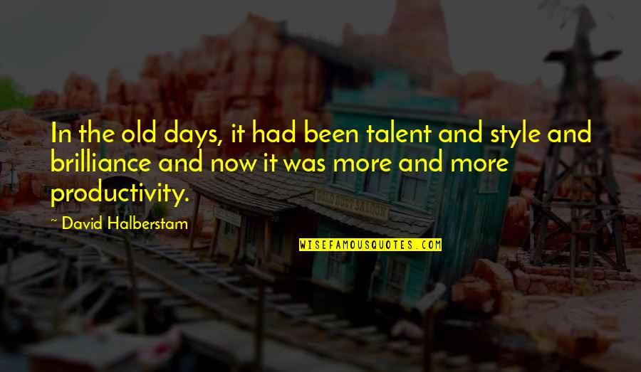 The Old Days Quotes By David Halberstam: In the old days, it had been talent