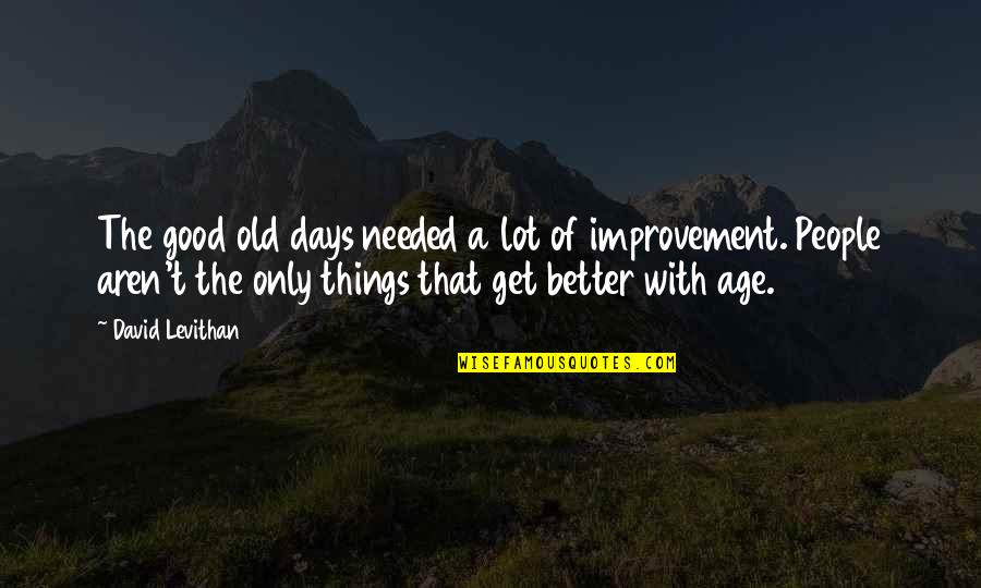 The Old Days Quotes By David Levithan: The good old days needed a lot of