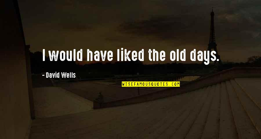 The Old Days Quotes By David Wells: I would have liked the old days.
