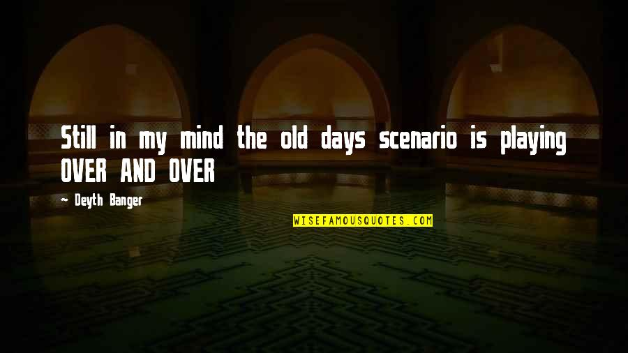 The Old Days Quotes By Deyth Banger: Still in my mind the old days scenario