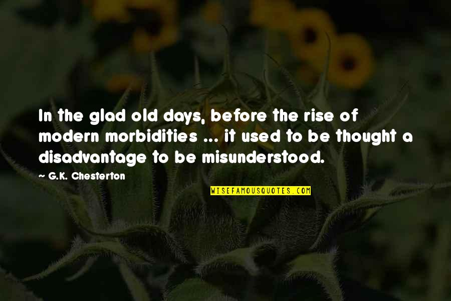 The Old Days Quotes By G.K. Chesterton: In the glad old days, before the rise