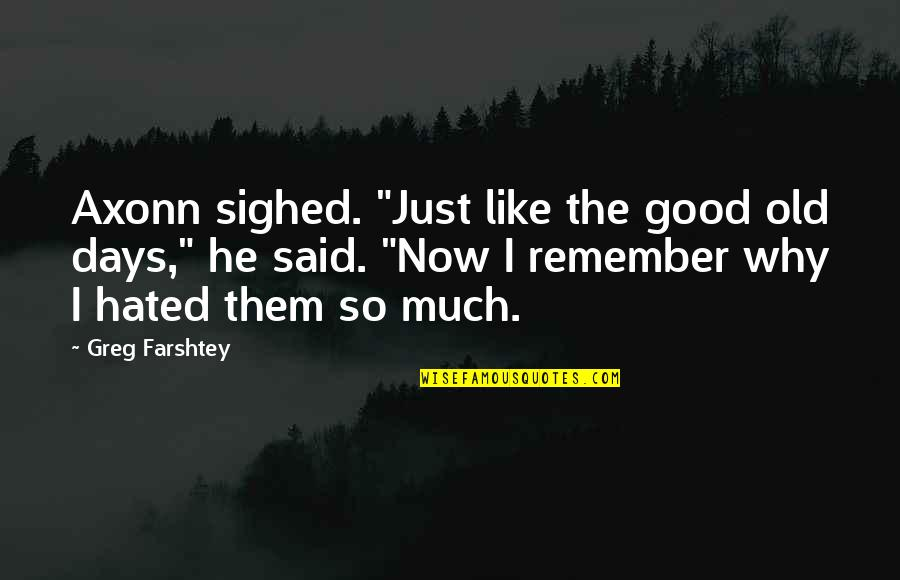 """The Old Days Quotes By Greg Farshtey: Axonn sighed. """"Just like the good old days,"""""""