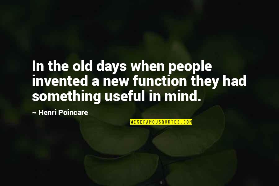 The Old Days Quotes By Henri Poincare: In the old days when people invented a