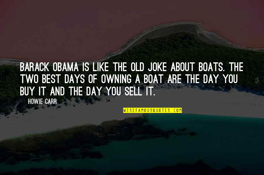 The Old Days Quotes By Howie Carr: Barack Obama is like the old joke about
