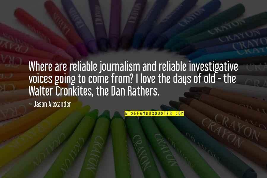 The Old Days Quotes By Jason Alexander: Where are reliable journalism and reliable investigative voices