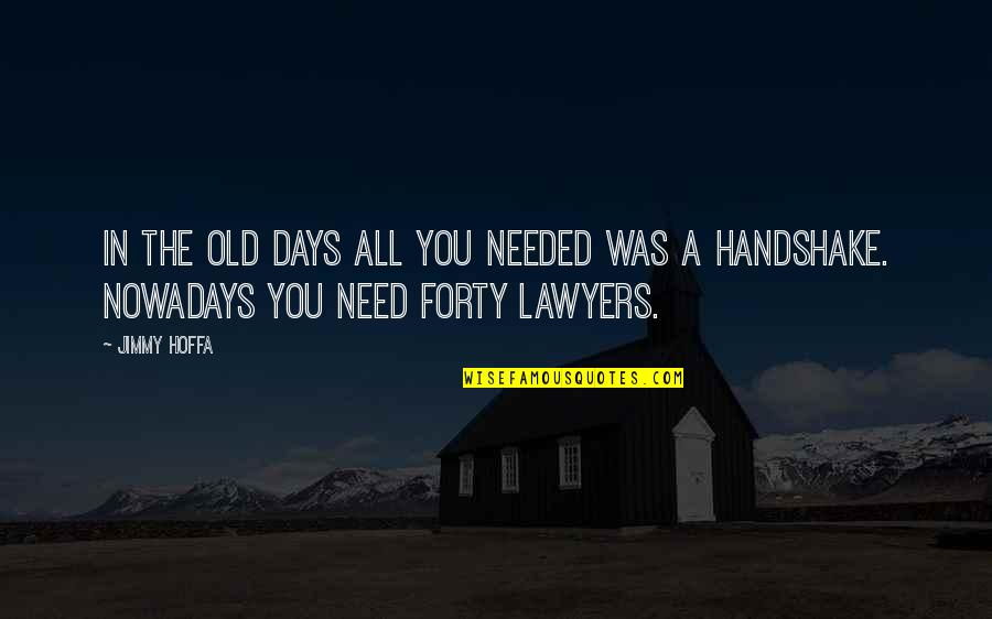 The Old Days Quotes By Jimmy Hoffa: In the old days all you needed was