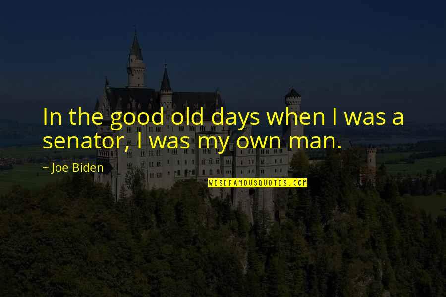 The Old Days Quotes By Joe Biden: In the good old days when I was