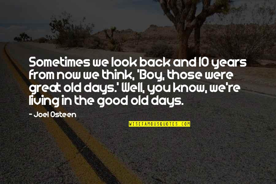 The Old Days Quotes By Joel Osteen: Sometimes we look back and 10 years from
