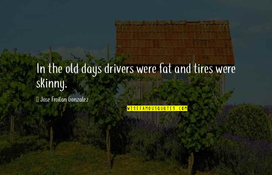 The Old Days Quotes By Jose Froilan Gonzalez: In the old days drivers were fat and