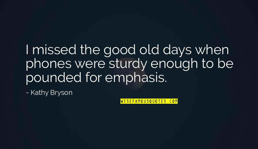 The Old Days Quotes By Kathy Bryson: I missed the good old days when phones