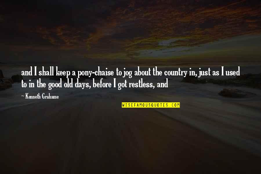 The Old Days Quotes By Kenneth Grahame: and I shall keep a pony-chaise to jog