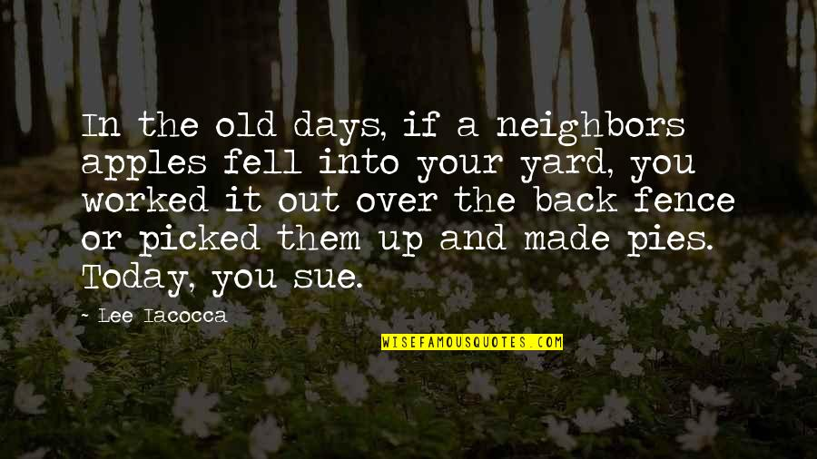 The Old Days Quotes By Lee Iacocca: In the old days, if a neighbors apples