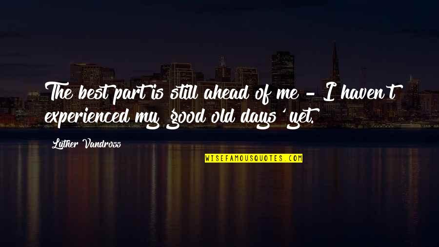 The Old Days Quotes By Luther Vandross: The best part is still ahead of me